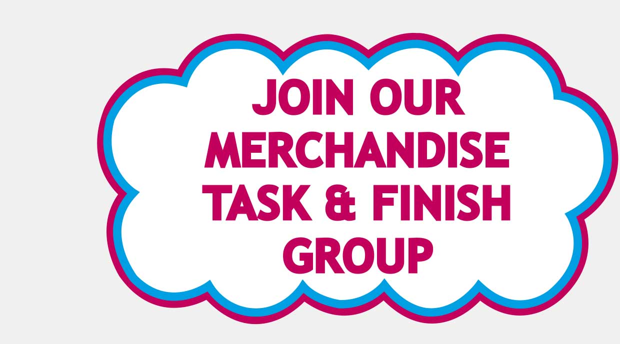 Join our Merchandise Task & Finish Group